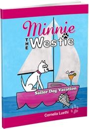 Minnie The Westie - Sailor Dog Vacation: The Adventures Of A Cartoon West Highland Terrier Cartoon Dog At Sea!